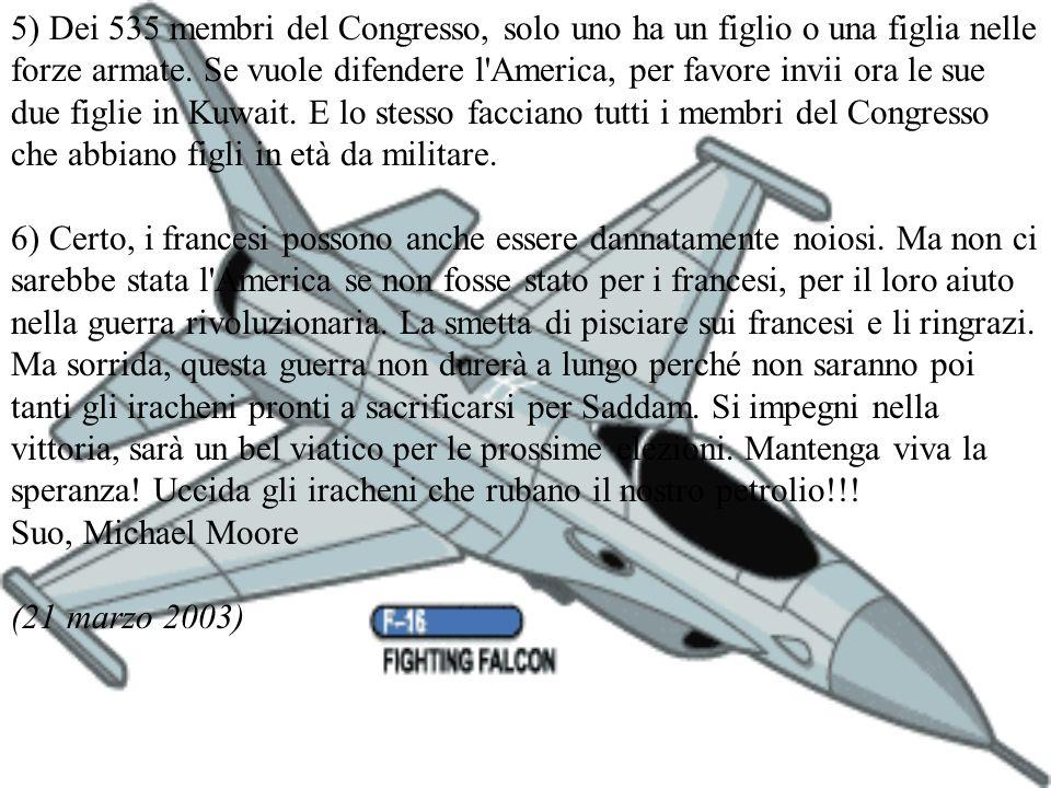 5) Dei 535 membri del Congresso, solo uno ha un figlio o una figlia nelle forze armate. Se vuole difendere l'America, per favore invii ora le sue due