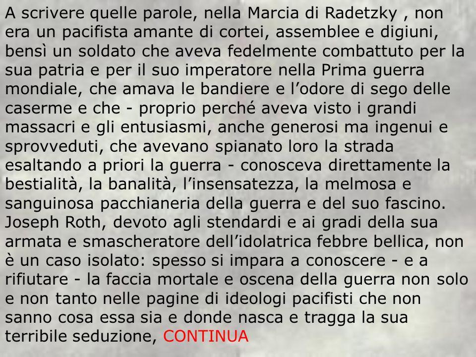 A scrivere quelle parole, nella Marcia di Radetzky, non era un pacifista amante di cortei, assemblee e digiuni, bensì un soldato che aveva fedelmente