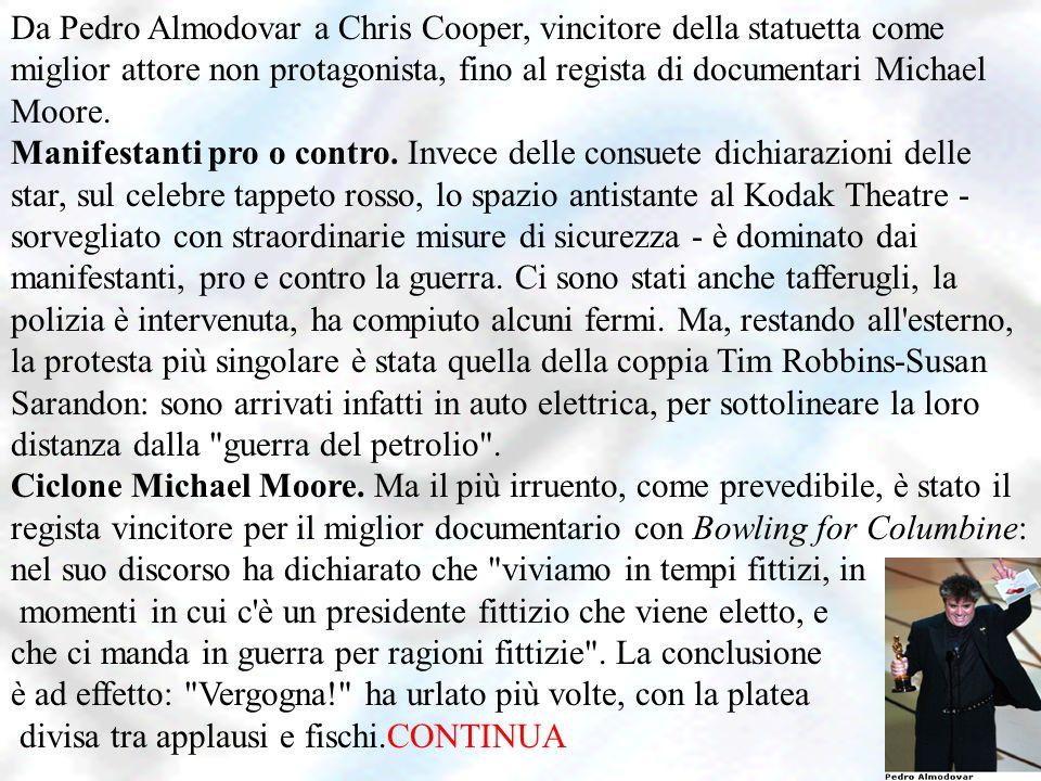 Da Pedro Almodovar a Chris Cooper, vincitore della statuetta come miglior attore non protagonista, fino al regista di documentari Michael Moore. Manif