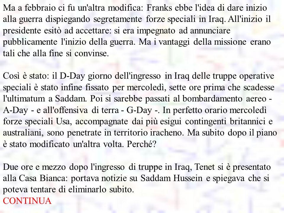 Ma a febbraio ci fu un'altra modifica: Franks ebbe l'idea di dare inizio alla guerra dispiegando segretamente forze speciali in Iraq. All'inizio il pr