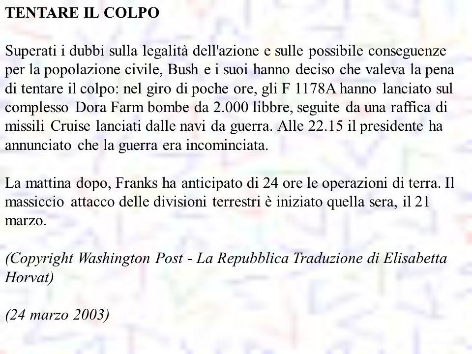 TENTARE IL COLPO Superati i dubbi sulla legalità dell'azione e sulle possibile conseguenze per la popolazione civile, Bush e i suoi hanno deciso che v