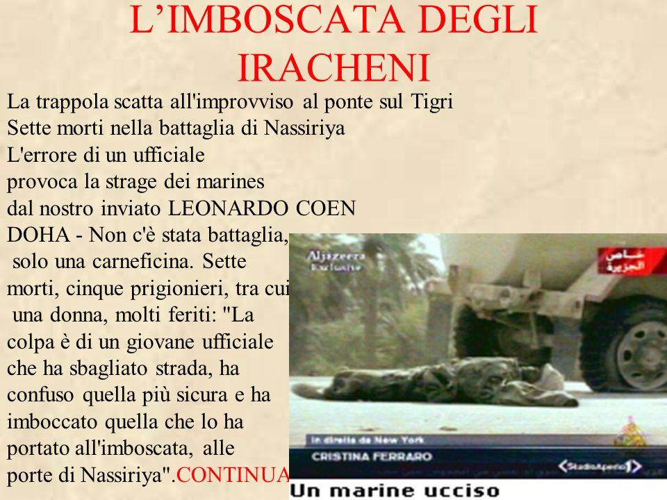 LIMBOSCATA DEGLI IRACHENI La trappola scatta all'improvviso al ponte sul Tigri Sette morti nella battaglia di Nassiriya L'errore di un ufficiale provo