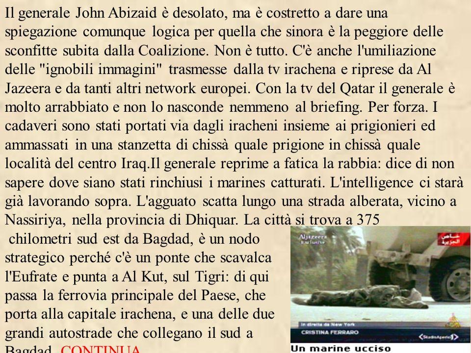 Il generale John Abizaid è desolato, ma è costretto a dare una spiegazione comunque logica per quella che sinora è la peggiore delle sconfitte subita