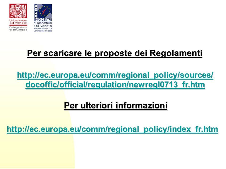 http://ec.europa.eu/comm/regional_policy/sources/ docoffic/docoffic/official/regulation/newregl0713_fr.htm docoffic/ Per scaricare le proposte dei Reg