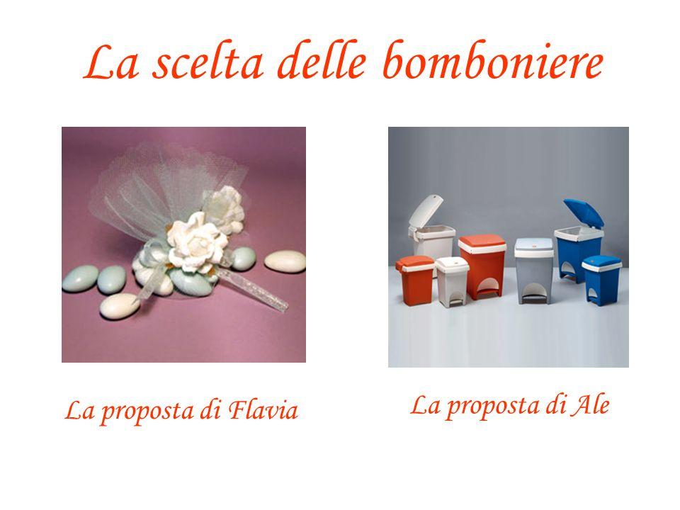 La scelta delle bomboniere La proposta di Ale La proposta di Flavia