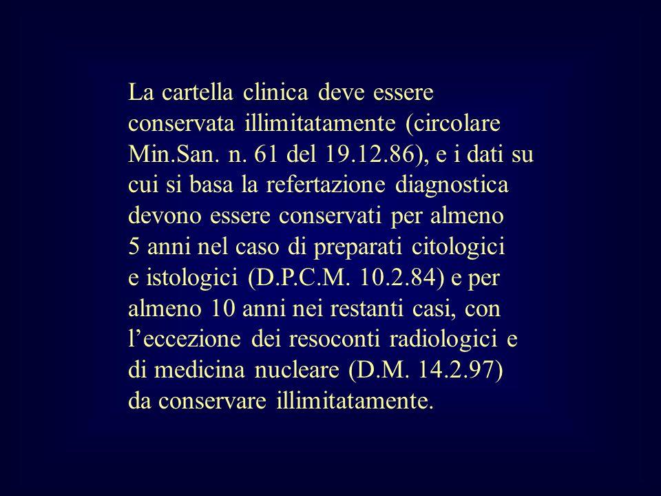 La cartella clinica deve essere conservata illimitatamente (circolare Min.San. n. 61 del 19.12.86), e i dati su cui si basa la refertazione diagnostic