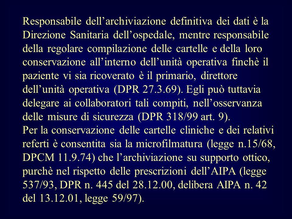Responsabile dellarchiviazione definitiva dei dati è la Direzione Sanitaria dellospedale, mentre responsabile della regolare compilazione delle cartel
