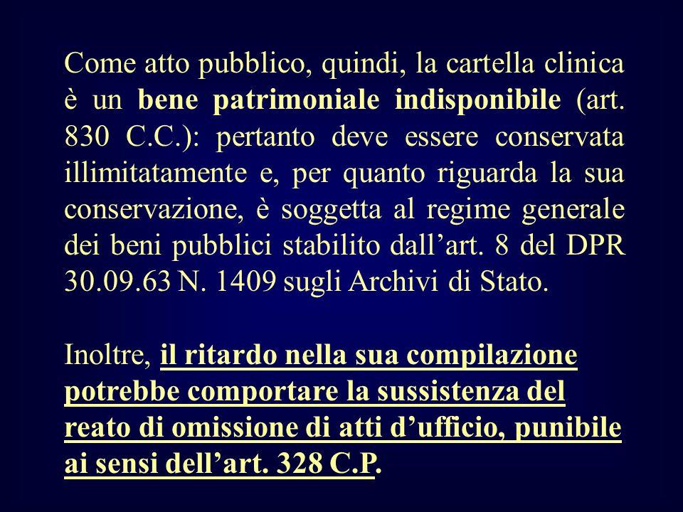 Come atto pubblico, quindi, la cartella clinica è un bene patrimoniale indisponibile (art. 830 C.C.): pertanto deve essere conservata illimitatamente