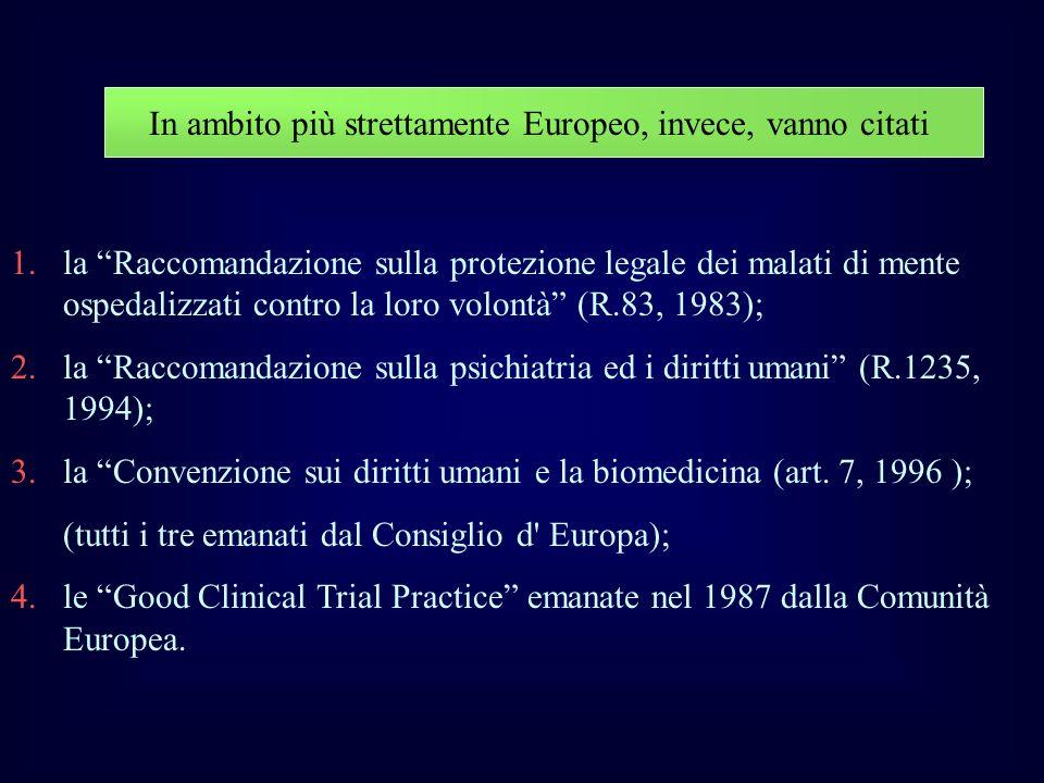 In ambito più strettamente Europeo, invece, vanno citati 1.la Raccomandazione sulla protezione legale dei malati di mente ospedalizzati contro la loro
