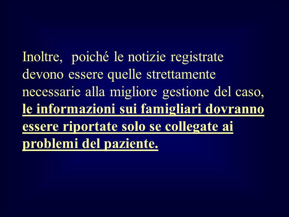 Inoltre, poiché le notizie registrate devono essere quelle strettamente necessarie alla migliore gestione del caso, le informazioni sui famigliari dov
