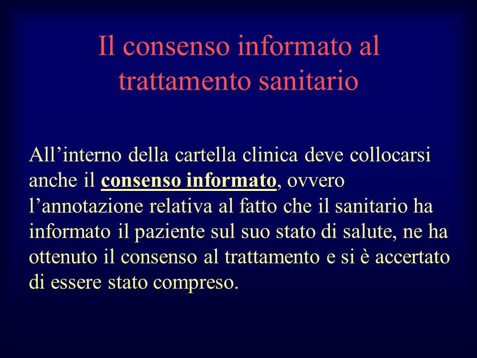 Il consenso informato al trattamento sanitario Allinterno della cartella clinica deve collocarsi anche il consenso informato, ovvero lannotazione rela