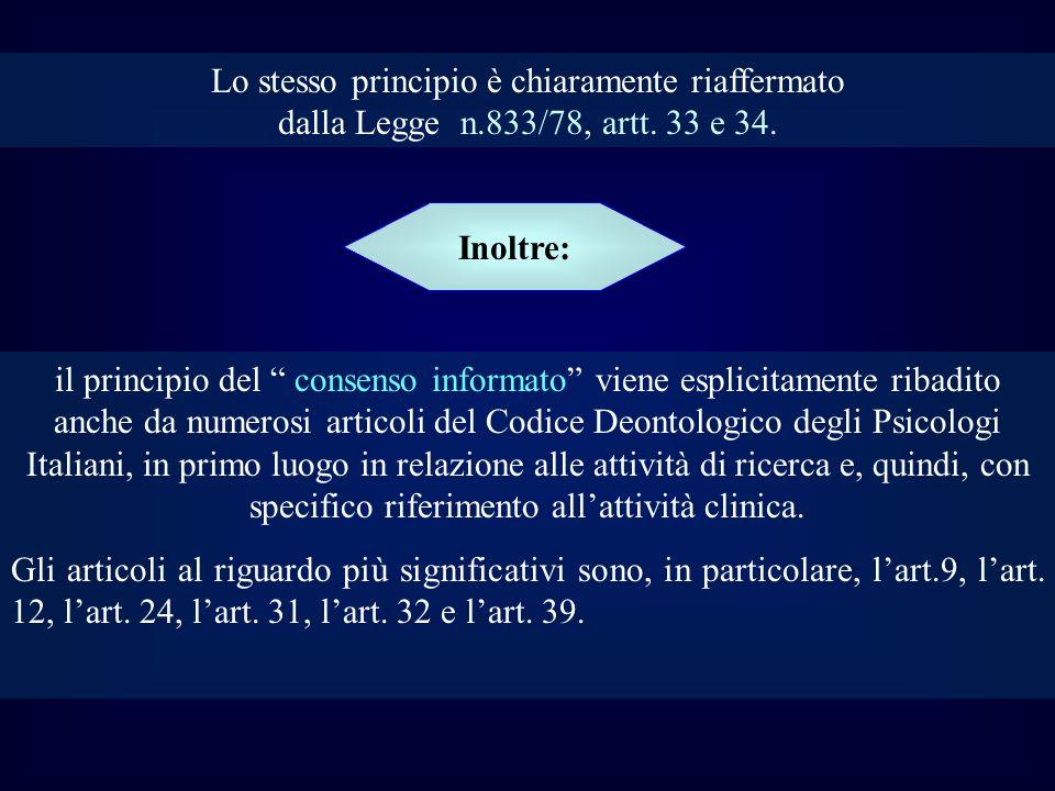 Lo stesso principio è chiaramente riaffermato dalla Legge n.833/78, artt. 33 e 34. Inoltre: il principio del consenso informato viene esplicitamente r