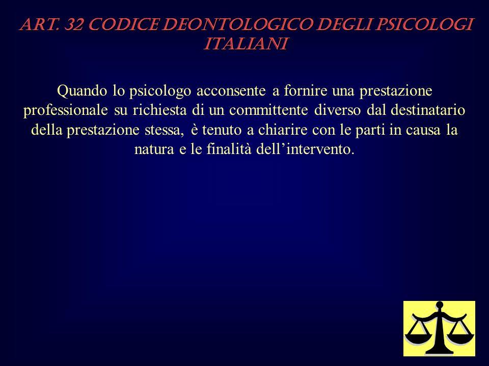 Art. 32 Codice Deontologico degli Psicologi italiani Quando lo psicologo acconsente a fornire una prestazione professionale su richiesta di un committ