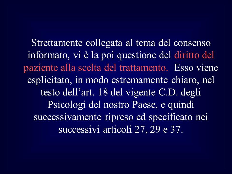 Strettamente collegata al tema del consenso informato, vi è la poi questione del diritto del paziente alla scelta del trattamento. Esso viene esplicit
