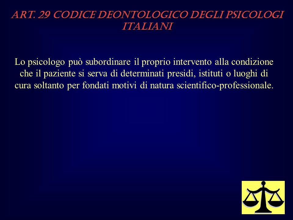 Art. 29 Codice Deontologico degli Psicologi italiani Lo psicologo può subordinare il proprio intervento alla condizione che il paziente si serva di de
