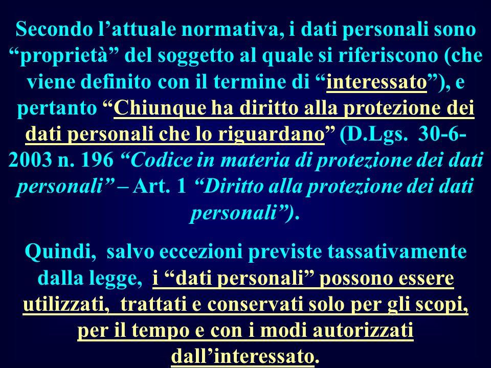 Secondo lattuale normativa, i dati personali sono proprietà del soggetto al quale si riferiscono (che viene definito con il termine di interessato), e