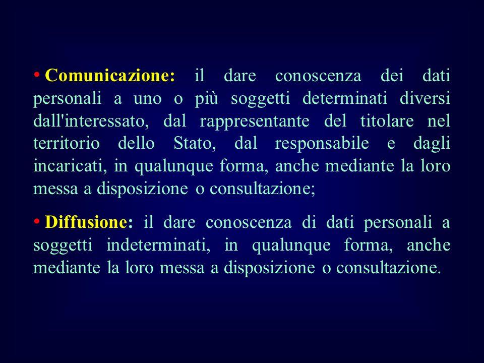 Comunicazione: il dare conoscenza dei dati personali a uno o più soggetti determinati diversi dall'interessato, dal rappresentante del titolare nel te
