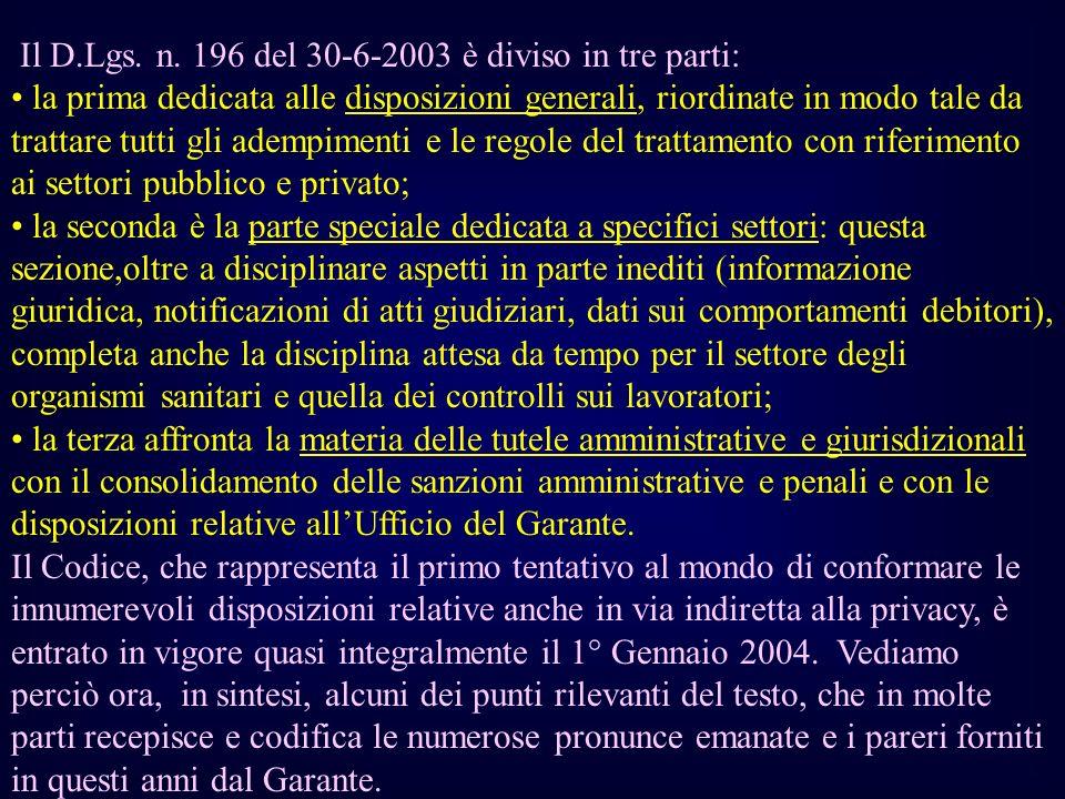 Il D.Lgs. n. 196 del 30-6-2003 è diviso in tre parti: la prima dedicata alle disposizioni generali, riordinate in modo tale da trattare tutti gli adem