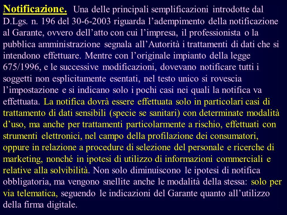 Notificazione. Una delle principali semplificazioni introdotte dal D.Lgs. n. 196 del 30-6-2003 riguarda ladempimento della notificazione al Garante, o