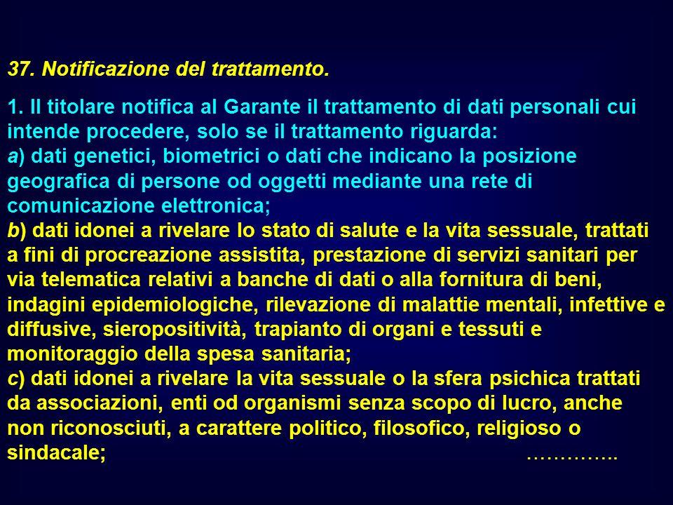 37. Notificazione del trattamento. 1. Il titolare notifica al Garante il trattamento di dati personali cui intende procedere, solo se il trattamento r