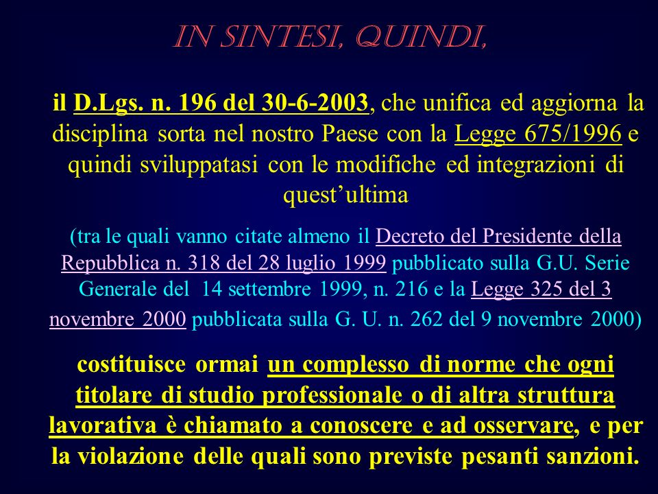 il D.Lgs. n. 196 del 30-6-2003, che unifica ed aggiorna la disciplina sorta nel nostro Paese con la Legge 675/1996 e quindi sviluppatasi con le modifi