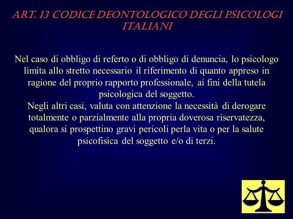 Art. 13 Codice Deontologico degli Psicologi italiani Nel caso di obbligo di referto o di obbligo di denuncia, lo psicologo limita allo stretto necessa