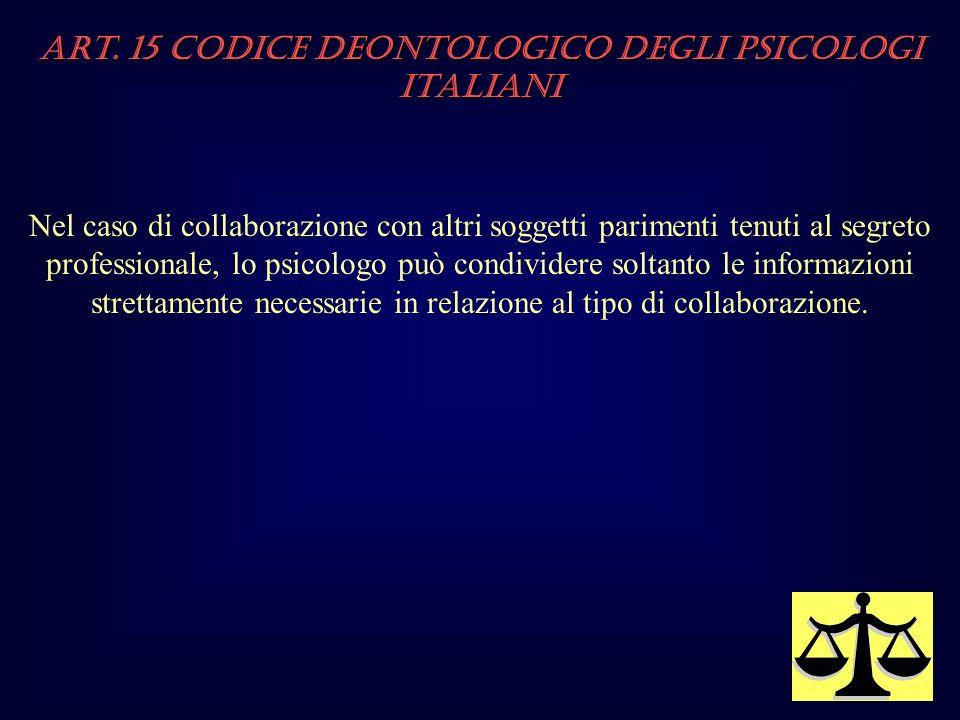 Art. 15 Codice Deontologico degli Psicologi italiani Nel caso di collaborazione con altri soggetti parimenti tenuti al segreto professionale, lo psico