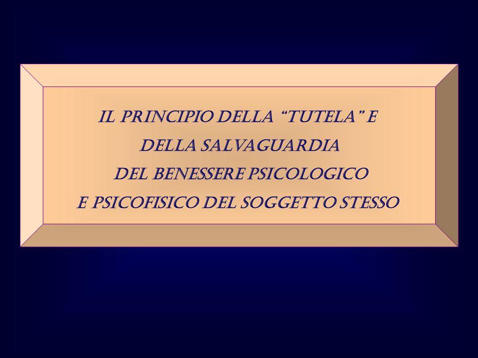 Il principio della tutela e della salvaguardia del benessere psicologico e psicofisico del soggetto stesso