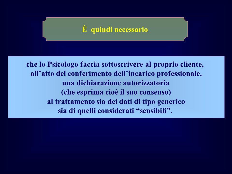 che lo Psicologo faccia sottoscrivere al proprio cliente, allatto del conferimento dellincarico professionale, una dichiarazione autorizzatoria (che e