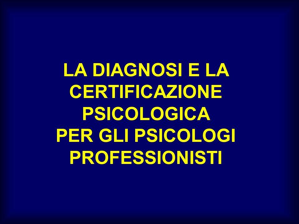 LA DIAGNOSI E LA CERTIFICAZIONE PSICOLOGICA PER GLI PSICOLOGI PROFESSIONISTI
