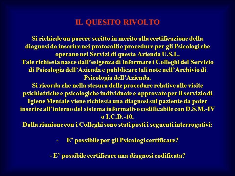 IL QUESITO RIVOLTO Si richiede un parere scritto in merito alla certificazione della diagnosi da inserire nei protocolli e procedure per gli Psicologi