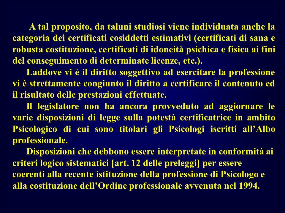 A tal proposito, da taluni studiosi viene individuata anche la categoria dei certificati cosiddetti estimativi (certificati di sana e robusta costituz