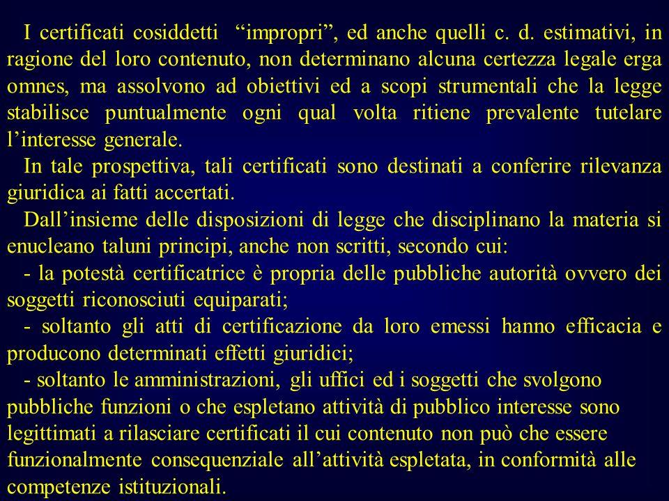 I certificati cosiddetti impropri, ed anche quelli c. d. estimativi, in ragione del loro contenuto, non determinano alcuna certezza legale erga omnes,