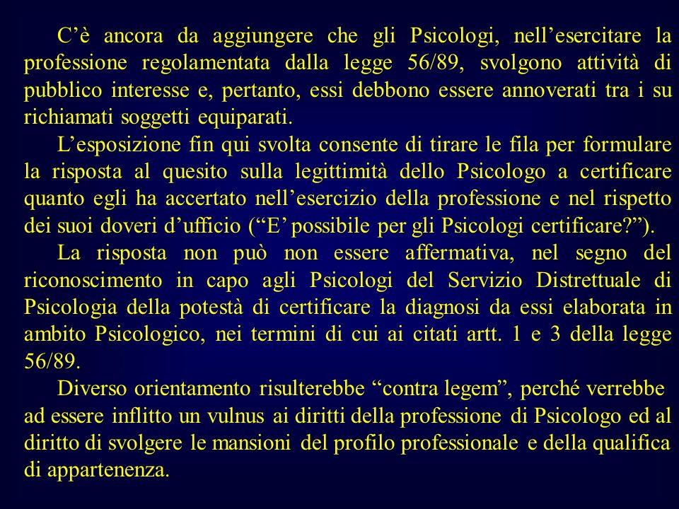 Cè ancora da aggiungere che gli Psicologi, nellesercitare la professione regolamentata dalla legge 56/89, svolgono attività di pubblico interesse e, p