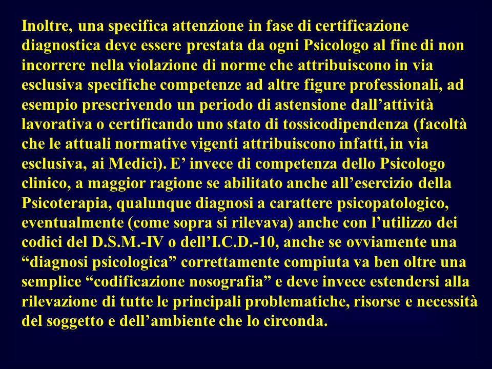 Inoltre, una specifica attenzione in fase di certificazione diagnostica deve essere prestata da ogni Psicologo al fine di non incorrere nella violazio