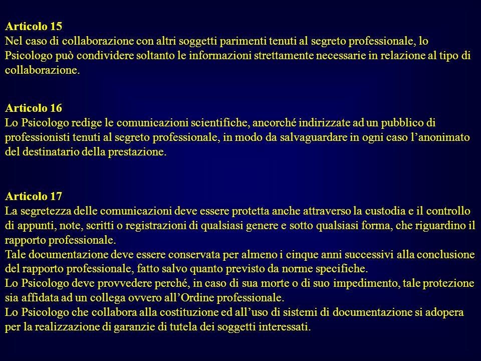 Articolo 15 Nel caso di collaborazione con altri soggetti parimenti tenuti al segreto professionale, lo Psicologo può condividere soltanto le informaz