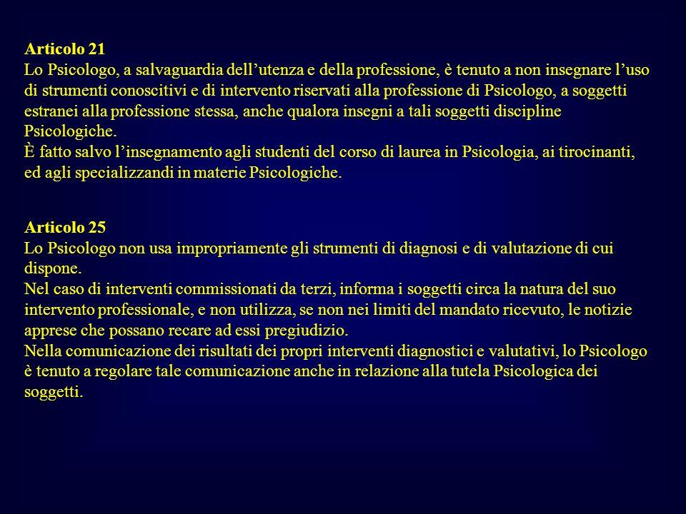 Articolo 21 Lo Psicologo, a salvaguardia dellutenza e della professione, è tenuto a non insegnare luso di strumenti conoscitivi e di intervento riserv