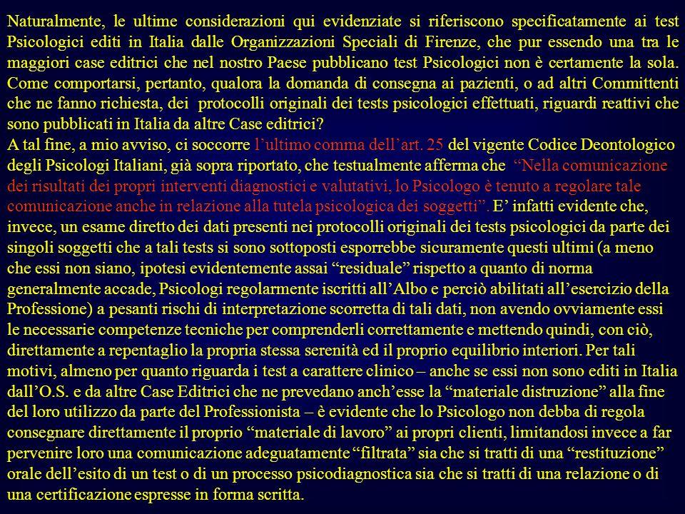 Naturalmente, le ultime considerazioni qui evidenziate si riferiscono specificatamente ai test Psicologici editi in Italia dalle Organizzazioni Specia