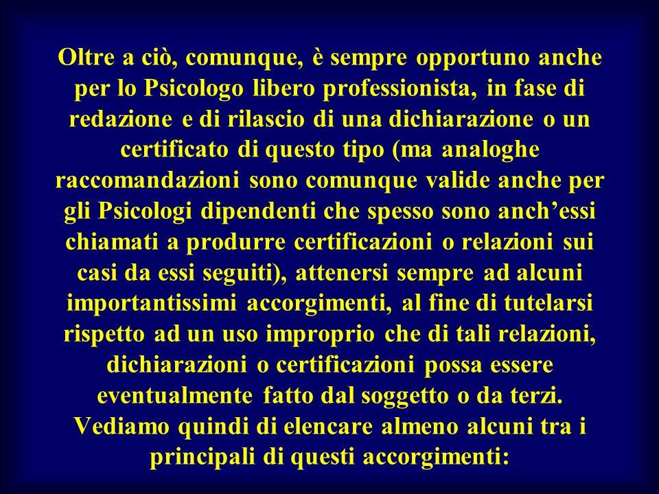 Oltre a ciò, comunque, è sempre opportuno anche per lo Psicologo libero professionista, in fase di redazione e di rilascio di una dichiarazione o un c