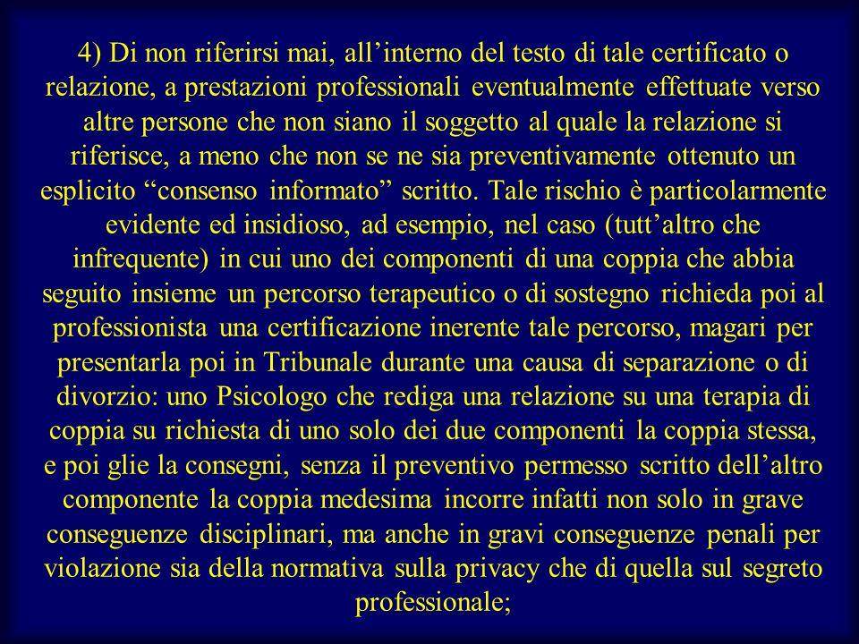 4) Di non riferirsi mai, allinterno del testo di tale certificato o relazione, a prestazioni professionali eventualmente effettuate verso altre person