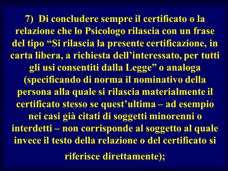 7) Di concludere sempre il certificato o la relazione che lo Psicologo rilascia con un frase del tipo Si rilascia la presente certificazione, in carta