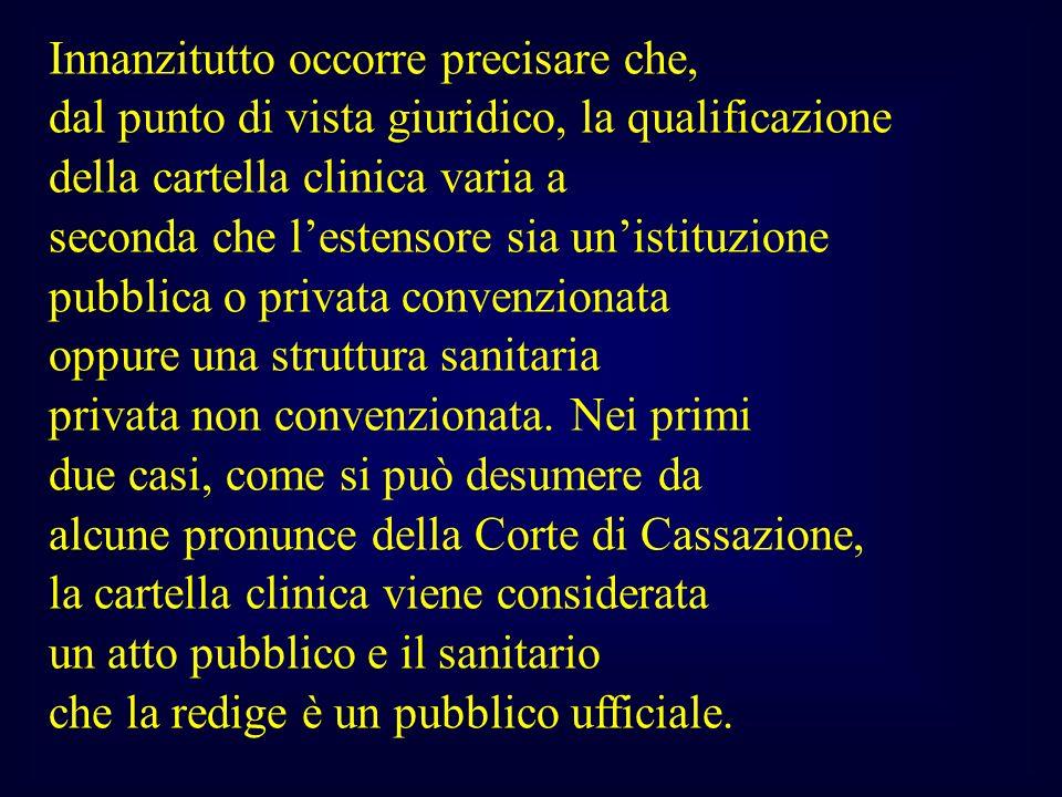Innanzitutto occorre precisare che, dal punto di vista giuridico, la qualificazione della cartella clinica varia a seconda che lestensore sia unistitu