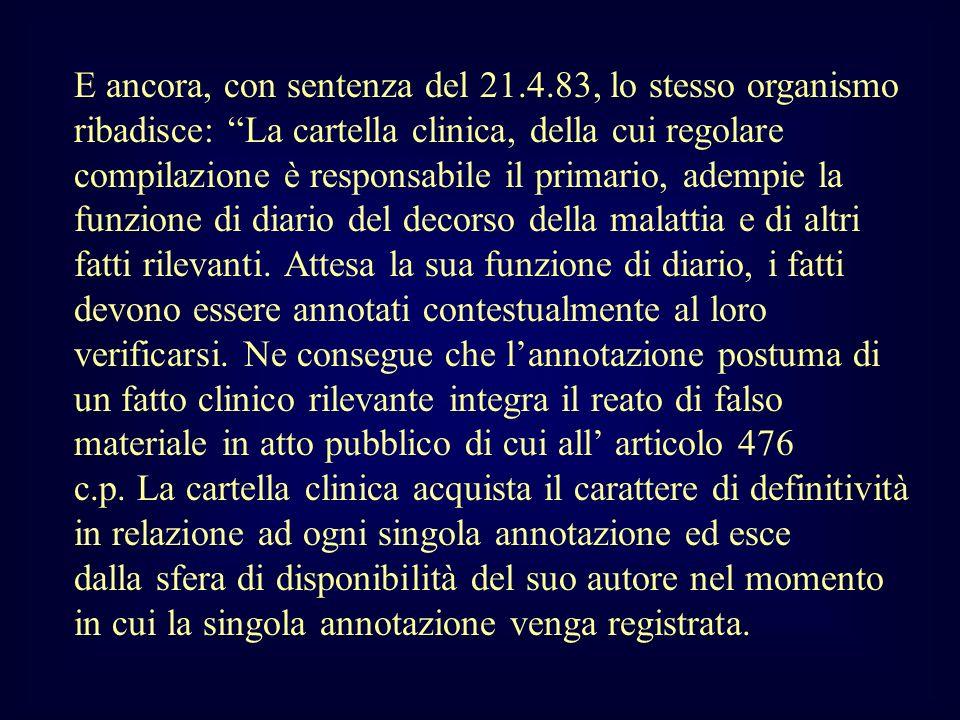 E ancora, con sentenza del 21.4.83, lo stesso organismo ribadisce: La cartella clinica, della cui regolare compilazione è responsabile il primario, ad