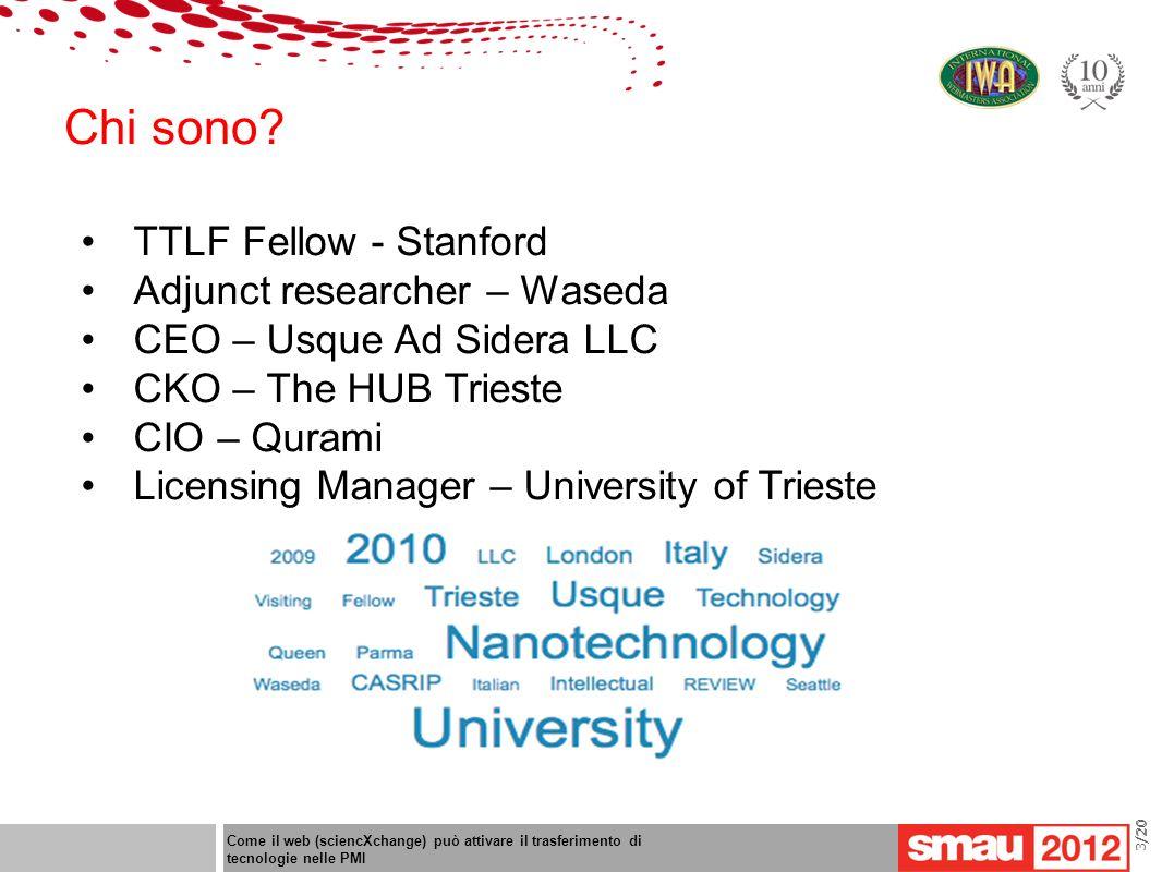 09/05/12 Titolo della presentazione /20 Chi sono? Come il web (sciencXchange) può attivare il trasferimento di tecnologie nelle PMI 3/20 TTLF Fellow -