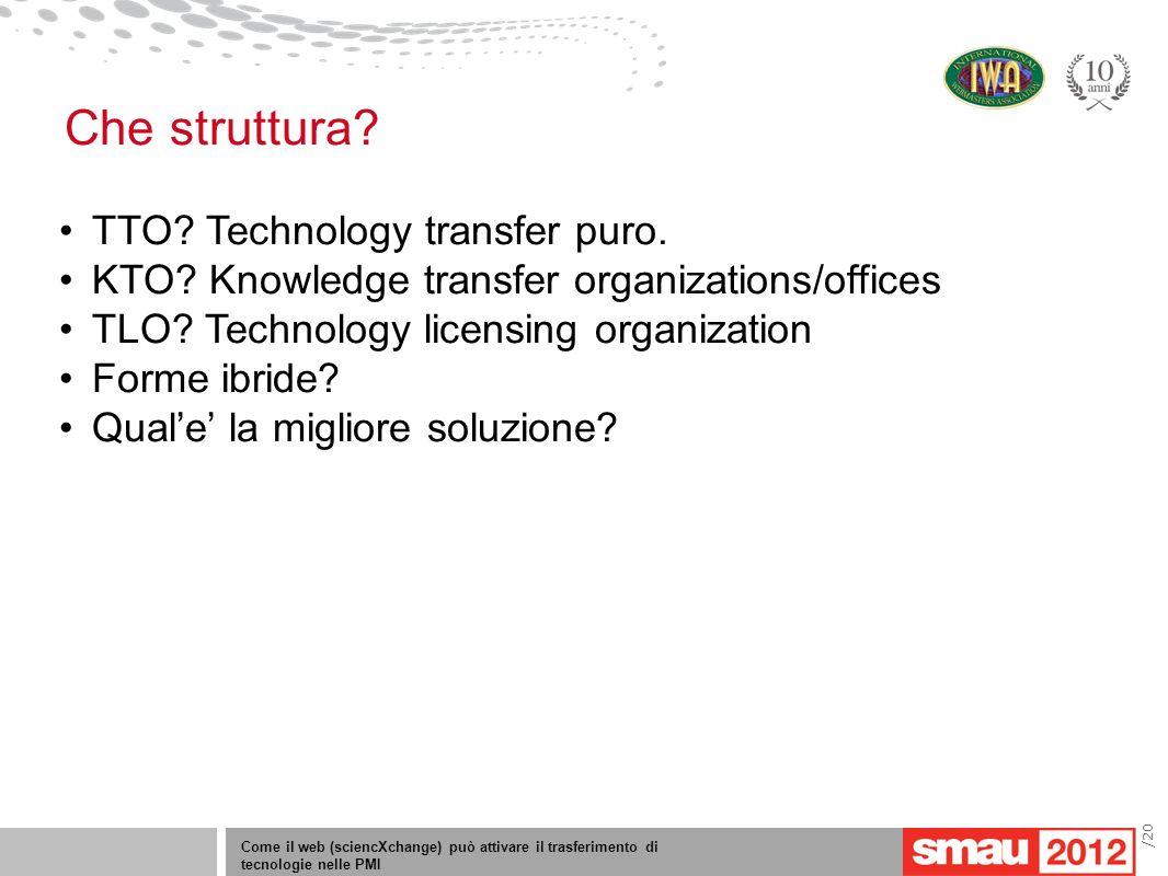 Come il web (sciencXchange) può attivare il trasferimento di tecnologie nelle PMI /20 TTO? Technology transfer puro. KTO? Knowledge transfer organizat