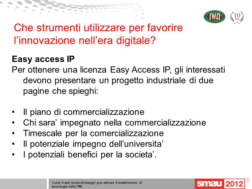 Come il web (sciencXchange) può attivare il trasferimento di tecnologie nelle PMI /20 Easy access IP Per ottenere una licenza Easy Access IP, gli inte