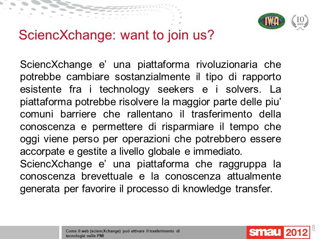 Come il web (sciencXchange) può attivare il trasferimento di tecnologie nelle PMI /20 SciencXchange: want to join us? SciencXchange e una piattaforma