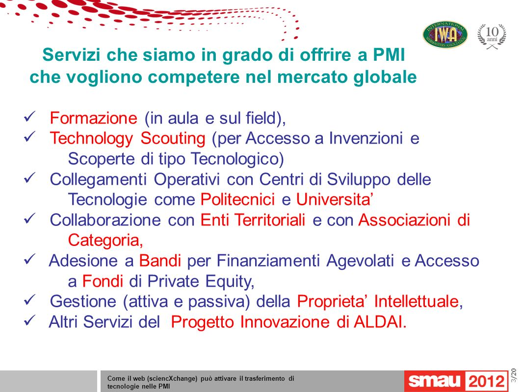 Come il web (sciencXchange) può attivare il trasferimento di tecnologie nelle PMI /20 NDAs Brochures Invention disclosures Evaluation report Valuation report MTAs Joint marketing agreement Joint IP management agreement IP brokerage Che documenti?