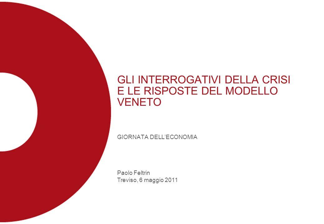 GLI INTERROGATIVI DELLA CRISI E LE RISPOSTE DEL MODELLO VENETO GIORNATA DELLECONOMIA Paolo Feltrin Treviso, 6 maggio 2011