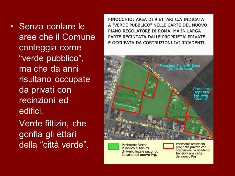 Senza contare le aree che il Comune conteggia come verde pubblico, ma che da anni risultano occupate da privati con recinzioni ed edifici. Verde fitti